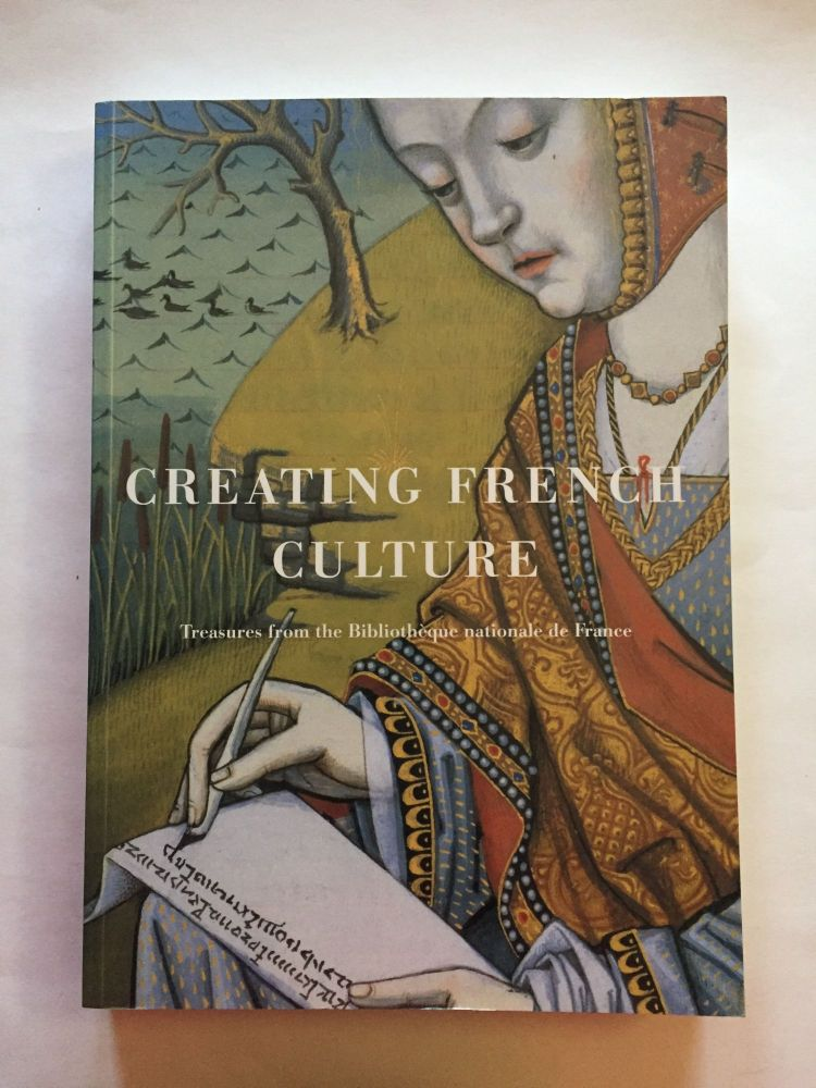 Creating French Culture: Treasures from the Bibliotheque nationale de France. Marie-Helene Tesniere.