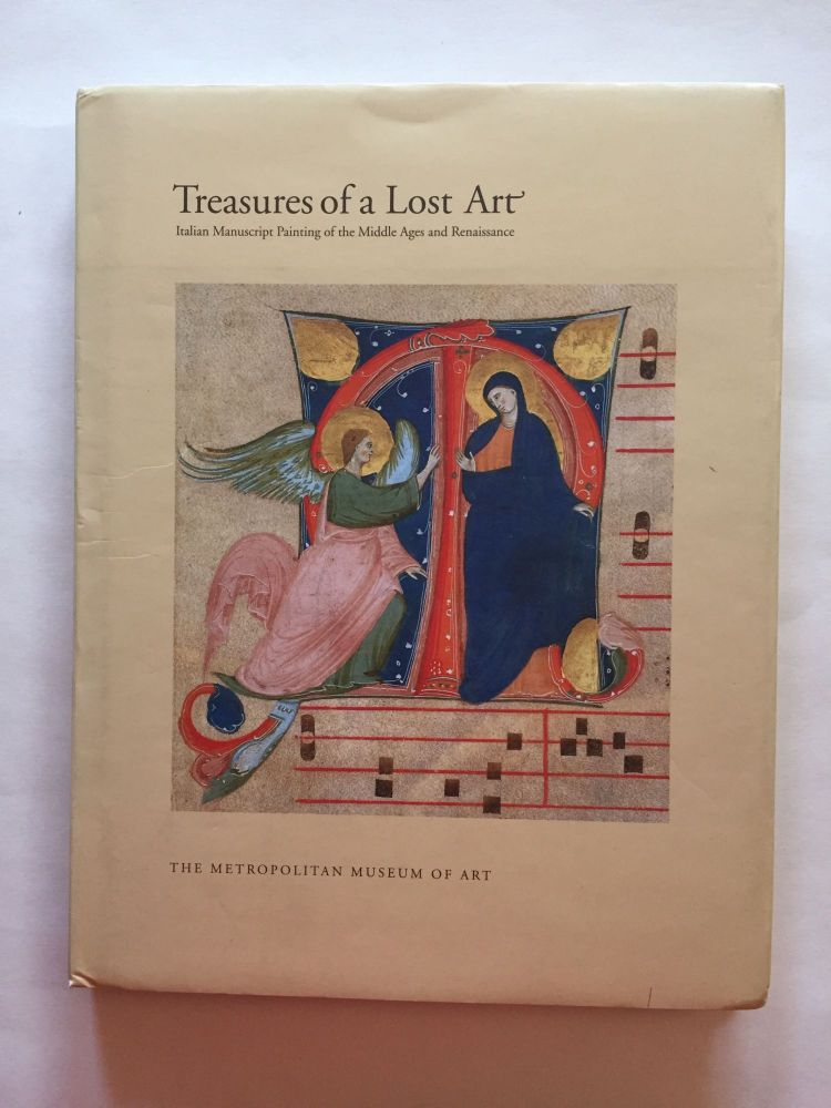 Treasures of a Lost Art: Italian Manuscript Painting of the Middle Ages and Renaissance. Pia Palladino.