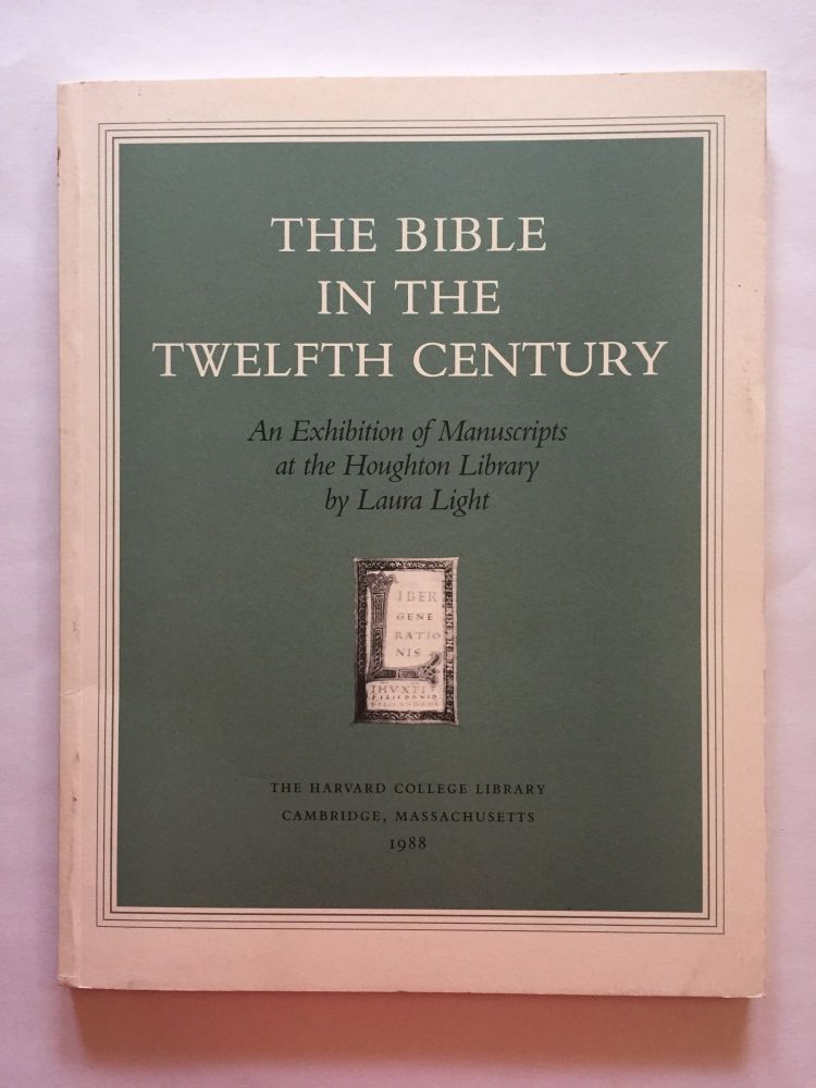 The Bible in the Twelfth Century: An Exhibition of Manuscripts at the Houghton Library. Laura Light.