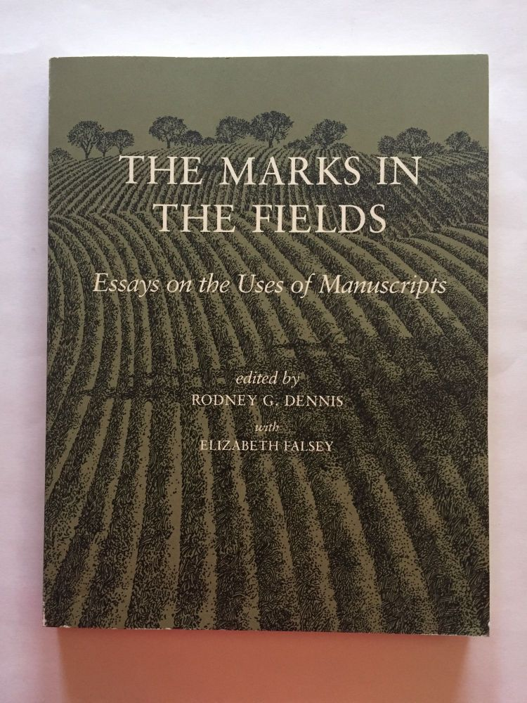 The Marks in the Fields: Essays on the Uses of Manuscripts. Rodney G. Dennis, Elizabeth Falsey.