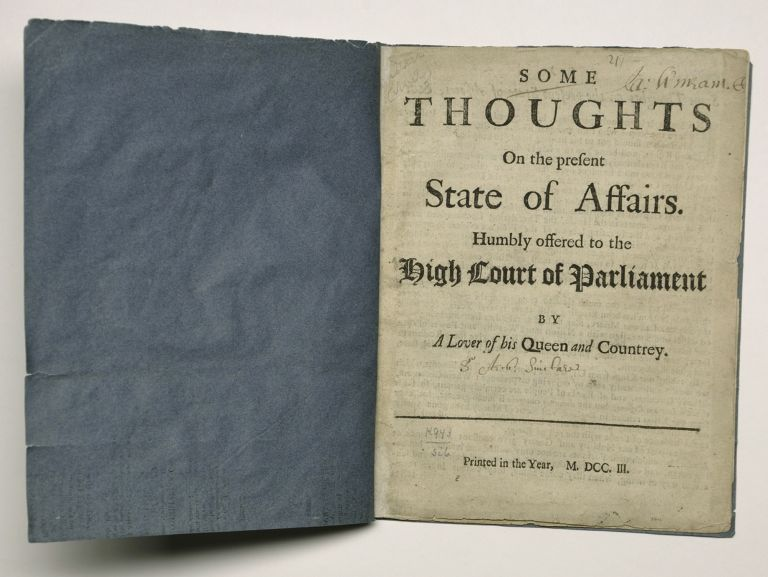 [SCOTLAND, 1703]. Some thoughts on the present state of affairs. Humbly offered to the high court of Parliament / by a lover of his Queen and countrey (sic). WITH: Some thoughts *upon* the present state of affairs. Archibald Sinclair, Sir.