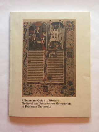 A Summary Guide to Western Medieval Renaissance Manuscripts at Princeton University. Adelaide...