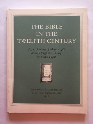 The Bible in the Twelfth Century: An Exhibition of Manuscripts at the Houghton Library. Laura Light