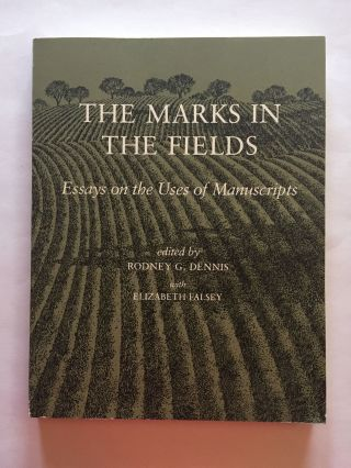 The Marks in the Fields: Essays on the Uses of Manuscripts. Rodney G. Dennis, Elizabeth Falsey