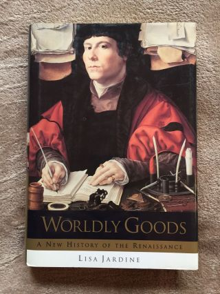 Worldly Goods: A New History of the Renaissance. Lisa Jardine