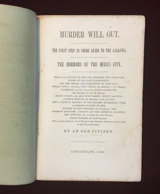 MURDER WILL OUT. The First Step in Crime Leads to the Gallows. The Horrors of Queen City. Being an Account of the Two Soldiers Who Were Executed at Old Fort Washington [and many other crimes]