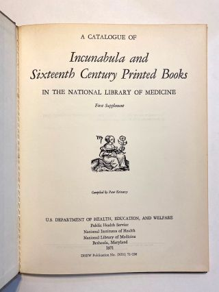 [INCUNABULA REFERENCE]. A Catalogue of Sixteenth Century Printed Books in the National Library of Medicine. TOGETHER WITH: A Catalogue of Incunabula and Sixteenth Century Printed Books in the National Library of Medicine, First Supplement