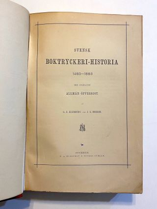 [HISTORY OF THE BOOK / EARLY PRINTING / SWEDEN]. Svensk Boktryckeri-Historia, 1483-1883