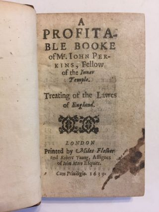 A profitable booke of Mr. Iohn Perkins, fellow of the Inner Temple. Treating of the lawes of...