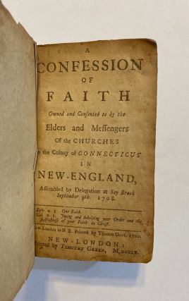 [COLONIAL BINDING - CONNECTICUT, 1760]. A Confession of Faith Owned and Consented to by the Elders and Messengers of the Churches in the Colony of Connecticut in New-England, Assembled by Delegation at Say Brook (sic) September 9th, 1708