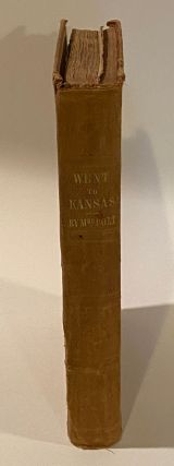 Went to Kansas; Being a Thrilling Account of an Ill-Fated Expedition to that Fairy Land, and its Sad Results; Together with a Sketch of the Life of the Author, and How the World Goes with Her