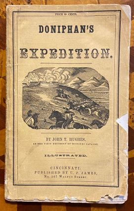 [WESTERN OVERLANDS]. Doniphan's Expedition; Containing an Account of the Conquest of New Mexico; General Kearney's Overland Expedition to California; Doniphan's Campaign Against the Navajos; His Unparalleled March upon Chihuahua and Durango; and the Operation of General Price at Santa Fe. With a Sketch of the Life of Col. Doniphan. Illustrated with Plans of Battle Fields, a Map, and Fine Engravings.