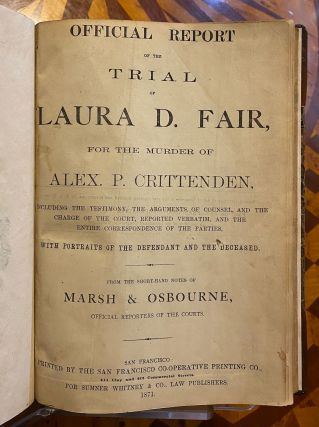 [CALIFORNIA / SUFFRAGE / 1870 Laura Fair Trial]. Official Report of the Trial of Laura D. Fair, for the Murder of Alex P. Crittenden, including the Testimony, the Arguments of Counsel, and the Charge of the Court, reported Verbatim, and the Entire Correspondence of the Parties. With Portraits of the Defendant and the Deceased